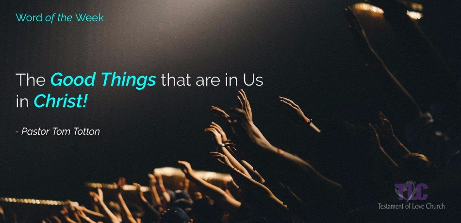 The Good Things That Are In Us In Christ